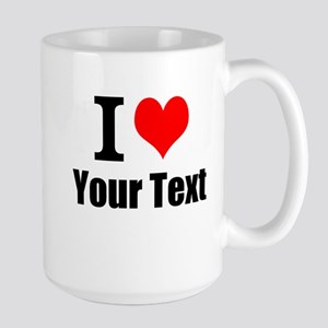 I Heart (your text here) Large Mug