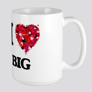 I Love Big Mugs