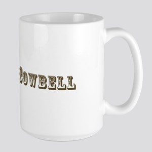 More Cowbell Large Mug
