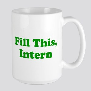 Fill This Intern Coffee Mug Large Mug