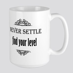 Never Settle find your level Large Mug