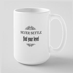 Never Settle find your level Large Mug