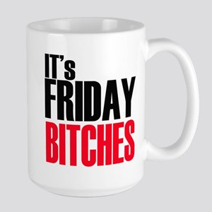 It's Friday Bitches Large Mug