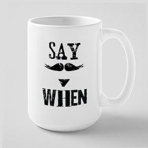 Say When Large Mug