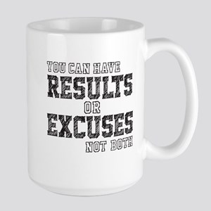you can have RESULTS or EXCUSES not both Mugs