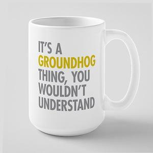 Its A Groundhog Thing Large Mug