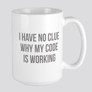 I Have No Clue Why My Code Is Working Large Mug