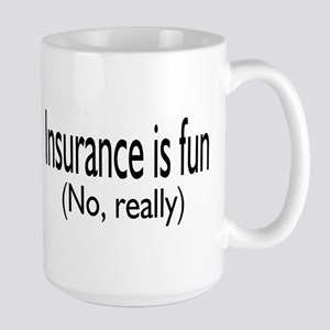 Insurane Is Fun, No Really Large Mug