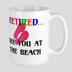 Retired...See You at the Beach Large Mug