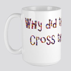 Why did the quilter cross the road? Large Mug