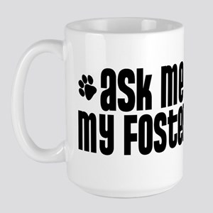 Ask Me About My Foster Dog Large Mug