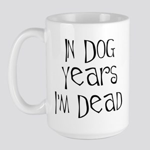 In dog years I'm dead Large Mug