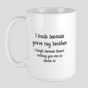 Because You're My Brother Large Mug