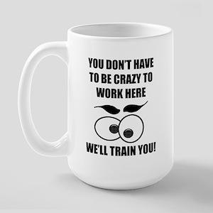 Crazy To Work Here Large Mug