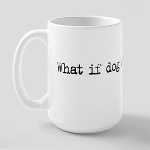 What if Dog... Large Mug