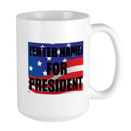 For President Personalize It! Mugs