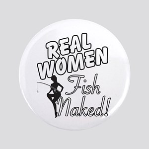 "Real Women Fish Naked 3.5"" Button"
