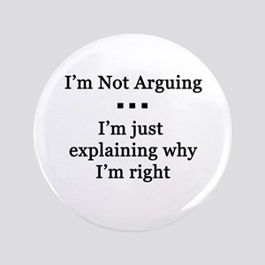 "I'm Not Arguing 3.5"" Button"