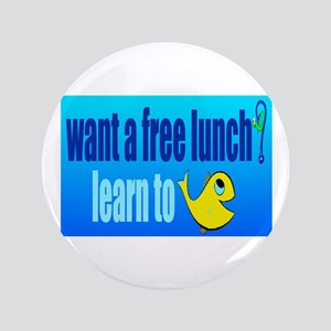 "want a free lunch? learn to fish 3.5"" Button"