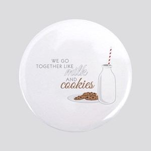 "We go together like milk and cookies 3.5"" Button"