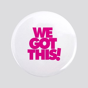 "We Got This! - 3.5"" Button"