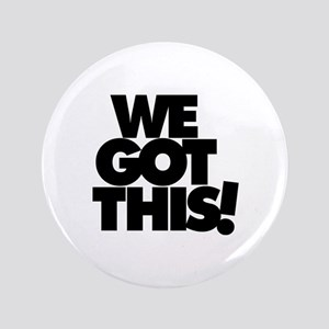 "We Got This ! - 3.5"" Button"