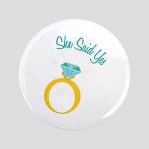 She Said Yes Buttons - CafePress