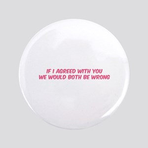 """If I agreed with you 3.5"""" Button"""