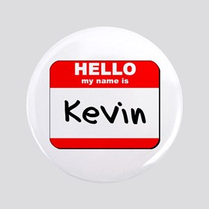 """Hello my name is Kevin 3.5"""" Button"""