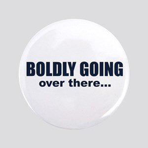 """Boldly Going Over There 3.5"""" Button"""