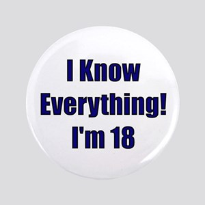 """I Know Everything I'm 18 3.5"""" Button"""