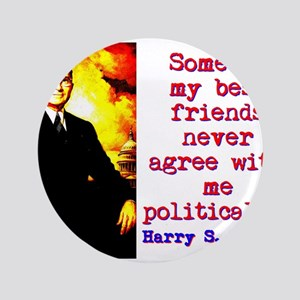 Some Of My Best Friends - Harry Truman Button