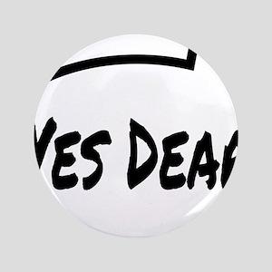 "Yes Dear Shirt 3.5"" Button"