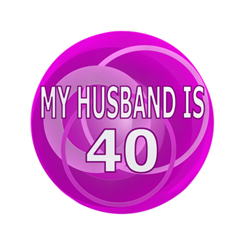 My Husband Is 40 35 Button