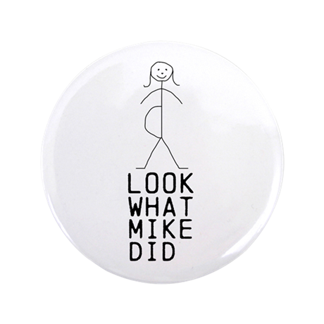 """LOOK WHAT (MIKE) DID custom 3.5"""" Button"""
