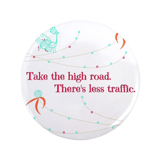 Take the high road.  Theres less traffic.