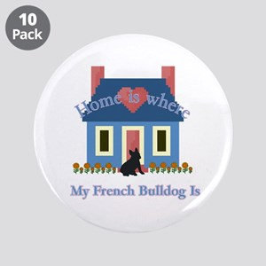 "French Bulldog Home Is 3.5"" Button (10 pack)"