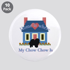 "Chow Chow Home Is 3.5"" Button (10 pack)"