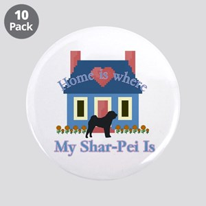 "Shar Pei Home Is 3.5"" Button (10 pack)"