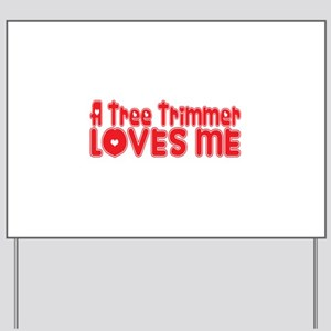 A Tree Trimmer Loves Me Yard Sign