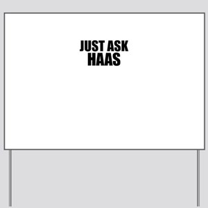 Just ask HAAS Yard Sign