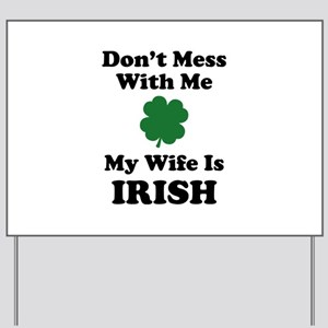 Don't Mess With Me. My Wife Is Irish. Yard Sign