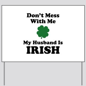 Don't Mess With Me. My Husband Is Irish. Yard Sign