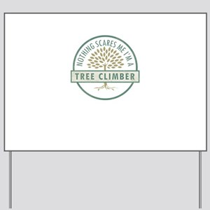 Nothing Scares Me Tree Climber Tree Clim Yard Sign