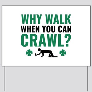 Why Walk When You Can Crawl? Yard Sign