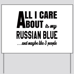 All I care about is my Russian Blue Yard Sign