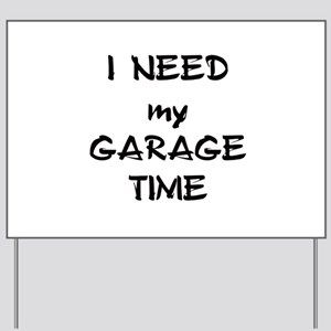 I Need My Garage Time Yard Sign