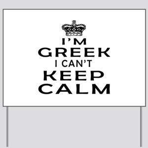 I Am Greek I Can Not Keep Calm Yard Sign