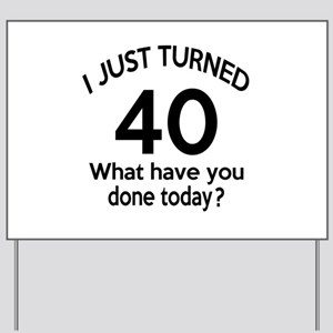 I Just Turned 40 What Have You Done Today ? Yard S