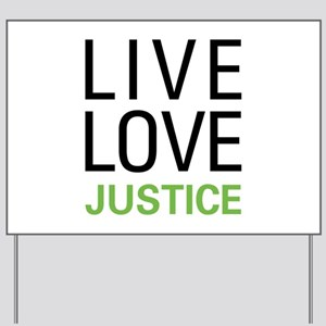 Live Love Justice Yard Sign